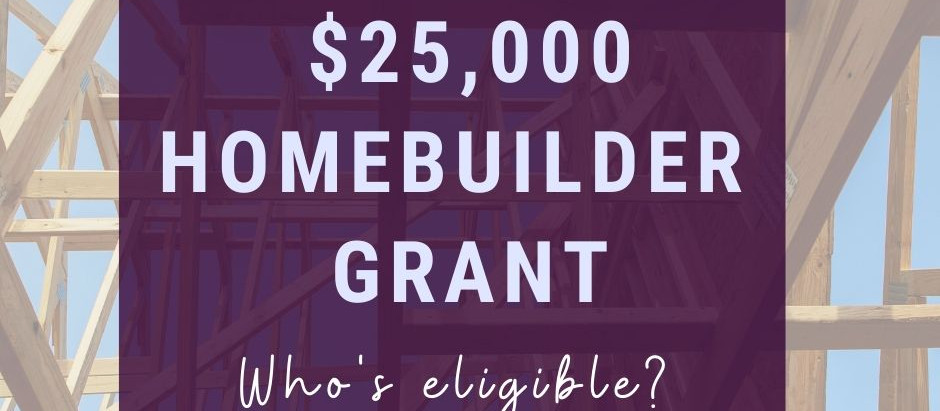 $25,000 HomeBuilder Grant - independent valuation requirements