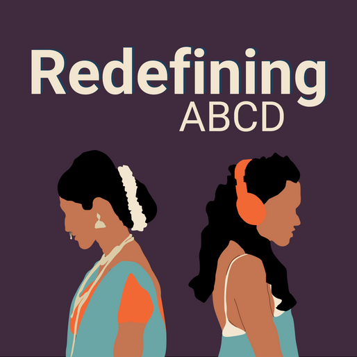 Redefining ABCD: a reaffirming podcast on the diaspora identity