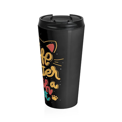 Life is Better with a Cat Stainless Steel Travel Mug