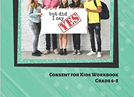 But Did I Say YES Consent for Kids: Grade 6-8