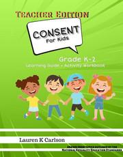 Consent for Kids Grades K-2 Teacher Edition
