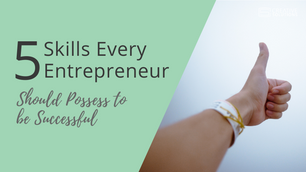 5 Skills Every Entrepreneur Should Possess to be Successful