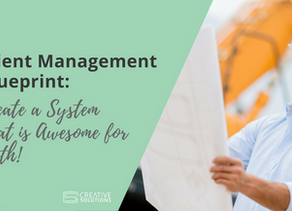Client Management Blueprint: Create a System That is Awesome for Both!