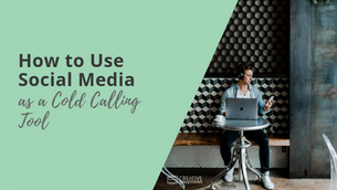 How to Use Social Media as a Cold Calling Tool