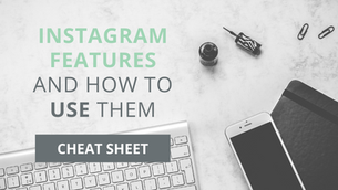 Instagram Features and How to Use Them [ CHEAT SHEET ]