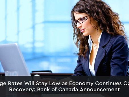 Mortgage Rates Will Stay Low as Economy Continues COVID-19 Recovery: Bank of Canada