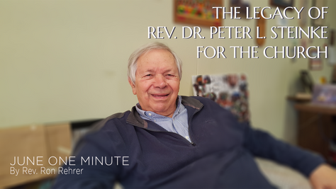 One Minute for June 2021: The Legacy of Rev. Dr. Peter L. Steinke for the Church