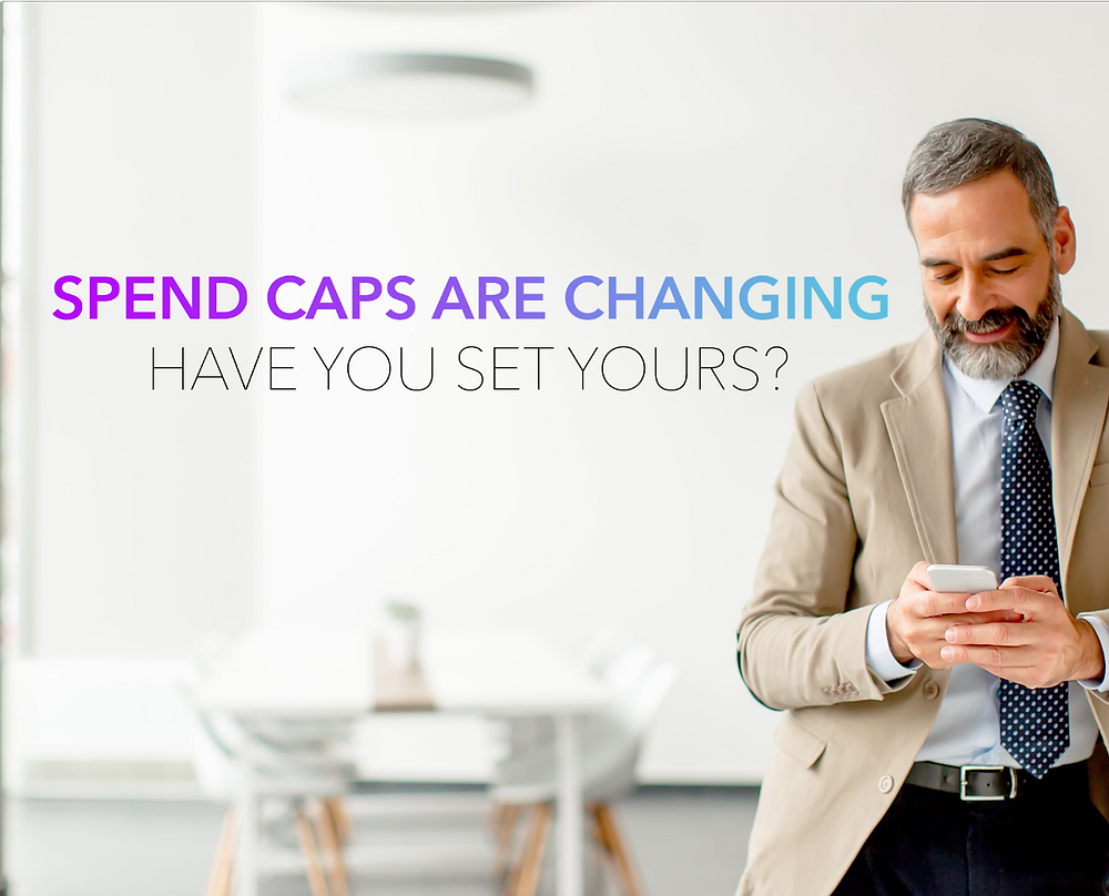 Spend Caps are changing