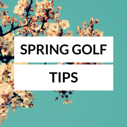 5 Tips for Getting Your Golf Game Back in Shape this Spring
