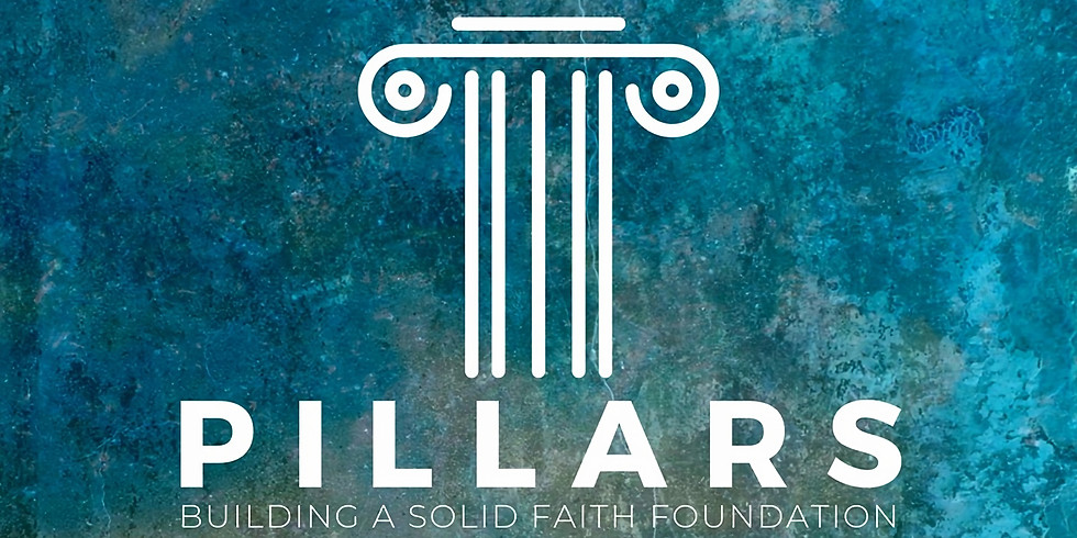 Pillars - a Series on Building a Solid Faith Foundation