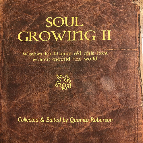Soul Growing II: Wisdom for 13 year old girls from women around the world