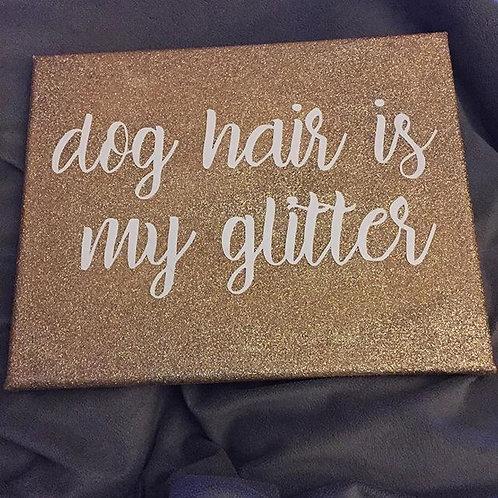 Dog Hair is my glitter-glitter