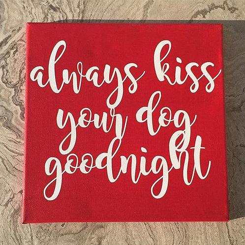 Always Kiss your Dog Goodnight