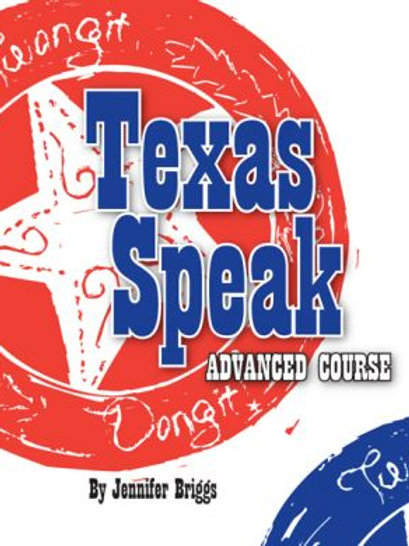 TEXAS SPEAK: ADVANCED COURSE