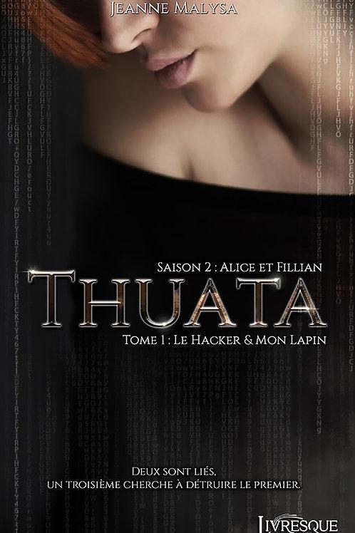 Thuata, saison 2 : Alice & Fillian - tome 1 : Le Hacker & Mon Lapin