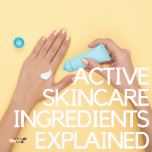 Active skincare ingredients explained