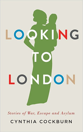 Looking to London. Stories of War, Escape and Asylum. By Cynthia Cockburn