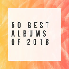 RANKED: 50 Best Albums of 2018