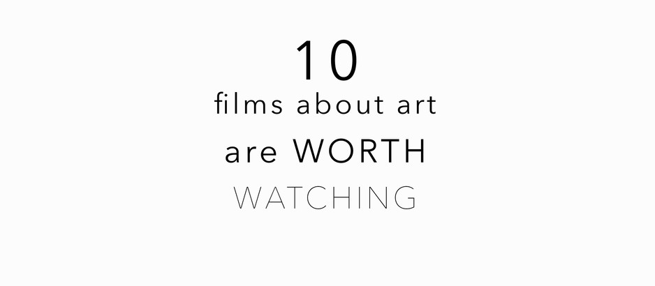 10 films about art are WORTH  WATCHING