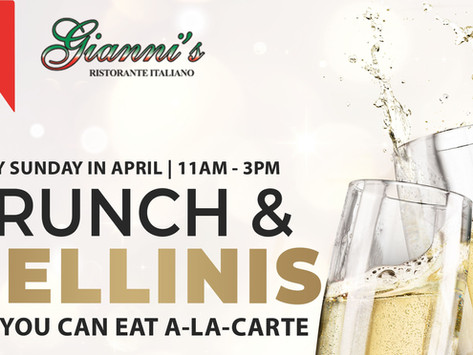 Every Sunday BRUNCH & BELLINIS at Gianni's Ristorante Italiano! New Brunch Menu Every Month!