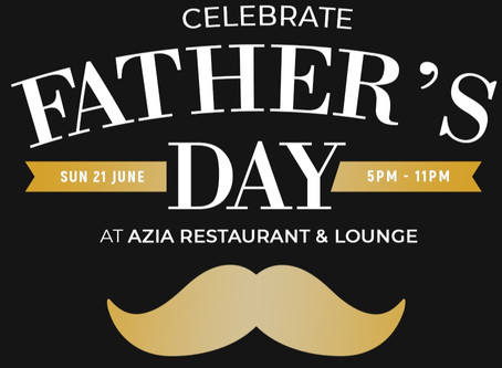 Celebrate Father's Day with us Azia Restaurant & Lounge!