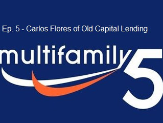 Multifamily 5 Podcast: Carlos Flores of Old Capital Lending