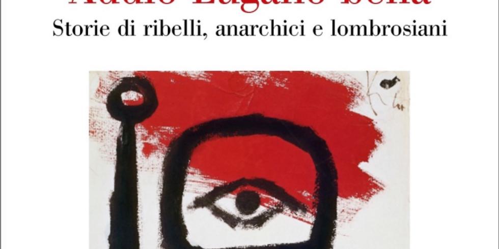 Massimo Bucciantini presenta Addio Lugano bella. Storie di ribelli, anarchici e lombrosiani