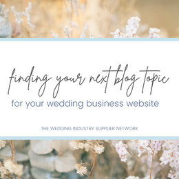 Finding your next blog topic for your wedding website