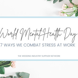 It's World Mental Health Day this week- Our 7 Ways We Combat Stress at Work