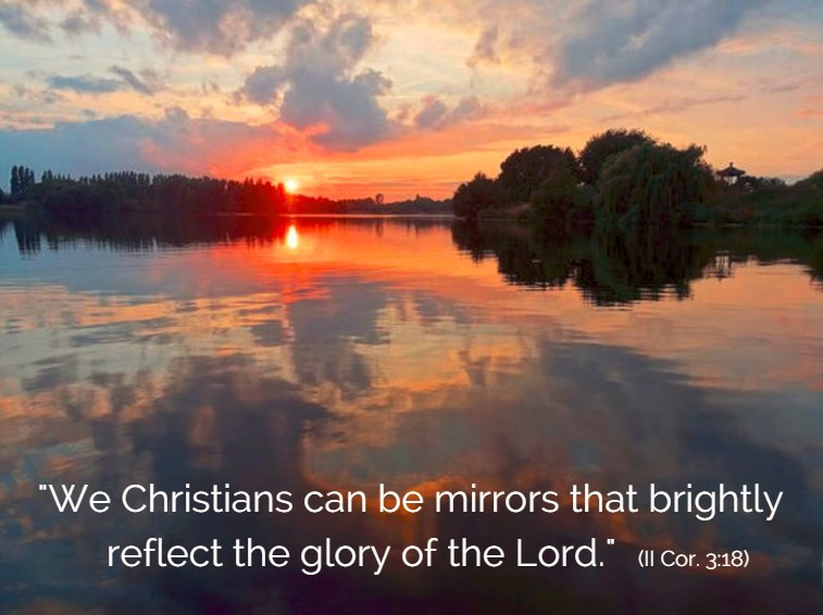 "Graphic with reflective lake, says: ""We Christians can be mirrors..."""
