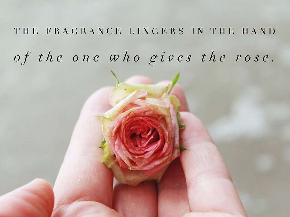 "Graphic: ""The fragrance lingers in the hand of the one who gives the rose.""  / Jar of Pampering & Creativity / www.HoneycombOasis.com"