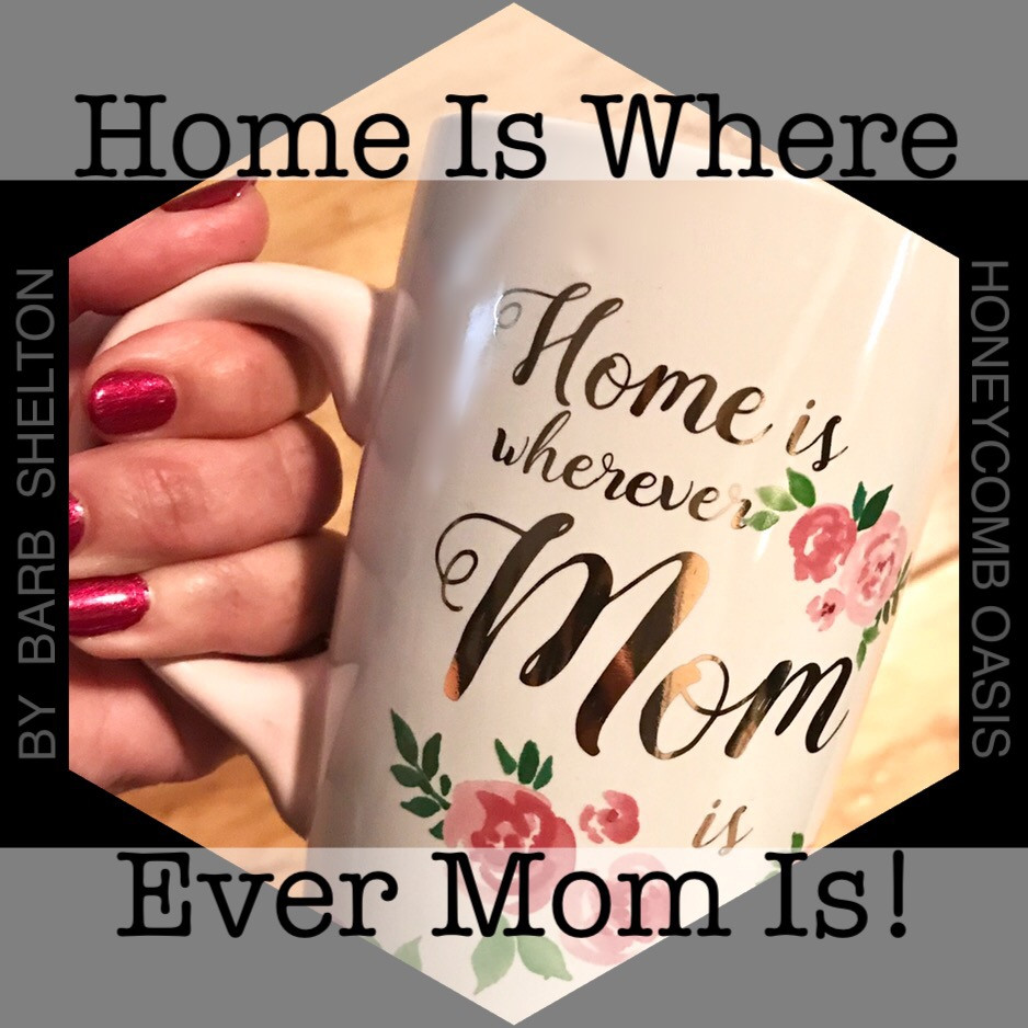 Hexa-graphic for Home Is Wherever Mom Is! / www.HoneycombOasis.com