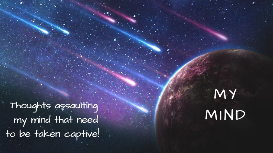 "Asteroids (thoughts) assaulting planet (my mind) / How to ""Take Every Thought Captive""! / HoneycombOasis.com"