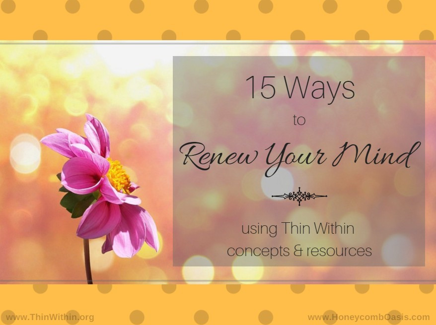 Graphic for 15 Ways to Renew Your Mind Regarding Weight Loss / www.HoneycombOasis.com