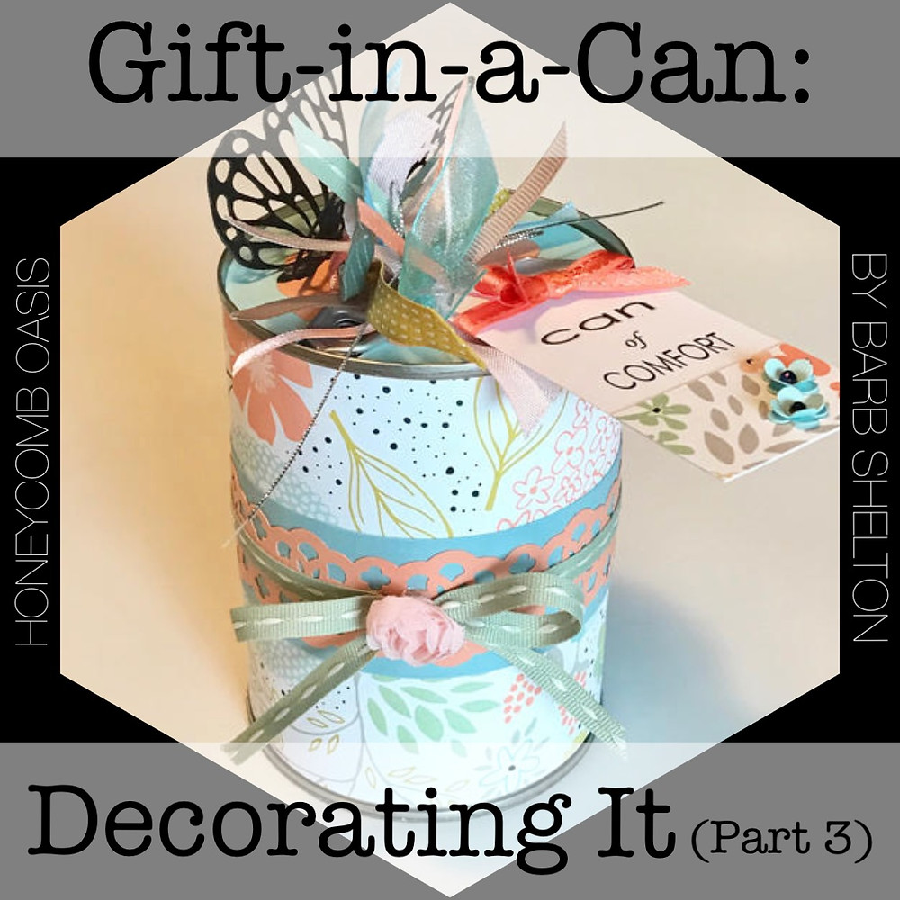 Hexa-pic of Gift-in-a-Can: Decorating It (Part 3) / www.HoneycombOasis.com