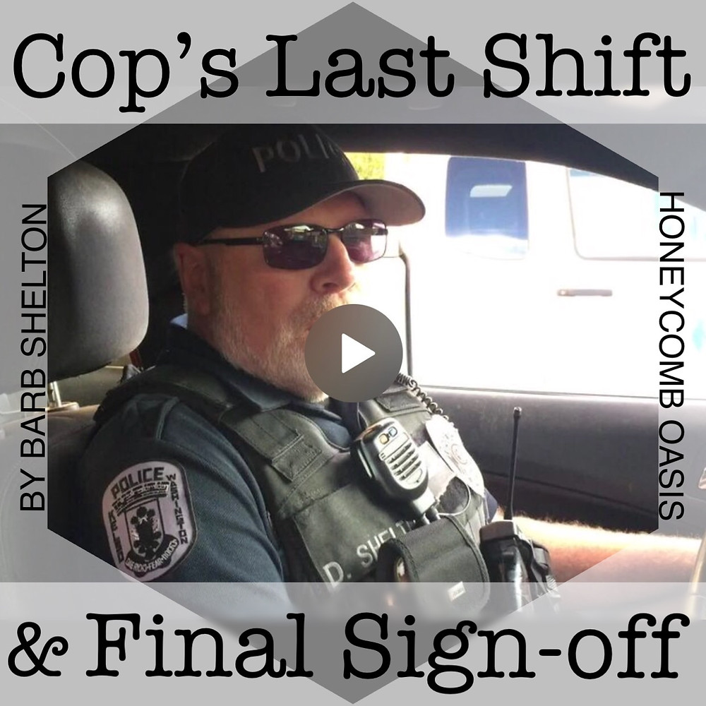 Hexa-pic of blog article: Policeman Signs Off One Last Time / HoneycombOasis.com