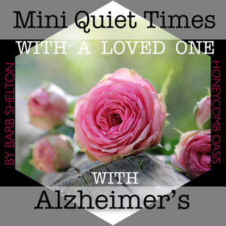 Mini Quiet Times with a Loved One with Alzheimer's