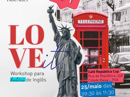 LOVE IT - Workshop para haters de Inglês