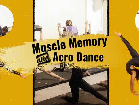 Why Muscle Memory Will ALWAYS Be A Key Part of Acro Dance