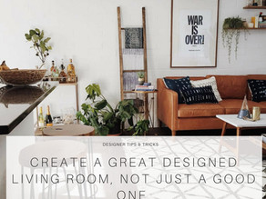 Designer Tips and Tricks: How to create a great designed living room not just a good one.