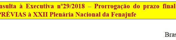 [Discussão-Executiva] 29. RESULTADO - Consulta à Executiva nº29/2018 – Prorrogação do prazo final pa