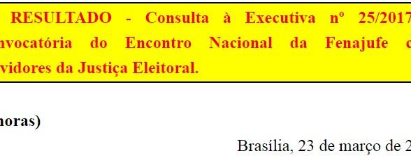 [Discussão-Executiva] 25. RESULTADO - Consulta à Executiva nº 25/2017 – Convocatória do Encontro Nac