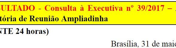 [Discussão-Executiva] 39. RESULTADO - Consulta à Executiva nº 39/2017 – Aprovar convocatória de Reun