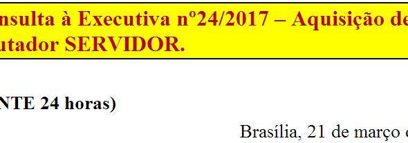 [Discussão-Executiva] 24. Consulta à Executiva nº24/2017 – Aquisição de computador SERVIDOR.