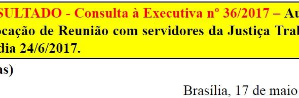 [Discussão-Executiva] 36. RESULTADO - Consulta à Executiva nº 36/2017 – Autorizar a convocação de Re