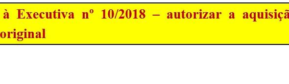 [Discussão-Executiva] 10. RESULTADO - Consulta à Executiva nº 10/2018 – autorizar a aquisição de cin
