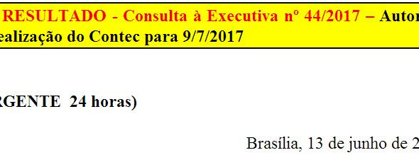 [Discussão-Executiva] 44. RESULTADO - Consulta à Executiva nº 44/2017 – Autoriza a realização do Con