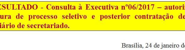 [Discussão-Executiva] 6. RESULTADO - Consulta à Executiva nº06/2017 – autorizar a abertura de proces