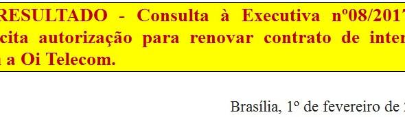 [Discussão-Executiva] 8. RESULTADO - Consulta à Executiva nº08/2017 - Solicita autorização para reno