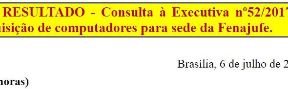 [Discussão-Executiva] 52. RESULTADO - Consulta à Executiva nº52/2017 – aquisição de computadores par